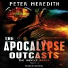The Apocalypse Outcasts: The Undead World, Novel 3 - Peter Meredith, Peter Meredith, Basil Sands