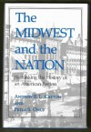The Midwest and the Nation: Rethinking the History of an American Region - Andrew R.L. Cayton