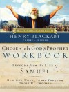 Chosen to Be God's Prophet Workbook: Lessons from the Life of Samuel: How God Works in and Through Those He Chooses - Henry T. Blackaby