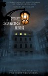 Five Stories High: One House, Five Hauntings, Five Chilling Stories - Tade Thompson, Sarah Lotz, Nina Allan, Robert Shearman, K.J. Parker, Jonathan Oliver