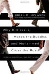 Why Did Jesus, Moses, the Buddha, and Mohammed Cross the Road?: Christian Identity in a Multi-Faith World - Brian D. McLaren