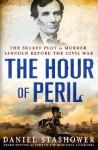The Hour of Peril: The Secret Plot to Murder Lincoln Before the Civil War - Daniel Stashower