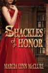 Shackles of Honor - Marcia Lynn McClure