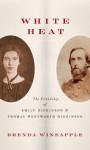 White Heat: The Friendship of Emily Dickinson and Thomas Wentworth Higginson - Brenda Wineapple