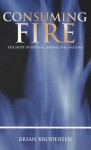 Consuming Fire: The Hope Of Revival Among The Nations - Brian Brodersen