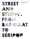 Street and Studio: From Basquiat to Seripop - Catherine Hug, Gerald Matt, Thomas Miessgang