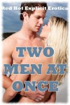 Two Men at Once: Five MFM Threesome Stories - Kandace Tunn, Jeanna Yung, Lisa Vickers, Connie Hastings, Amy Dupont