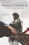 Francotirador: La autobiografía del francotirador más letal en la historia de Estados Unidos de América (Spanish Edition) - Chris Kyle, Scott McEwen, Jim DeFelice
