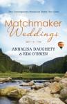 Matchmaker Weddings: Two Contempoary Romances Under One Cover - Annalisa Daughety, Kim O'Brien