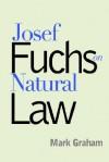 Josef Fuchs on Natural Law - Mark Graham