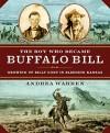 The Boy Who Became Buffalo Bill: Growing Up Billy Cody in Bleeding Kansas - Andrea Warren