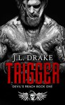 TRIGGER (Devil's Reach Book 1) Kindle Edition by J.L. Drake (Author) - J.L.Drake
