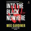 Into the Black Nowhere: An UNSUB Novel - Meg Gardiner, Hillary Huber