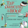 Tap Dancing on the Roof: Sijo (Poems) - Linda Sue Park, Istvan Banyai