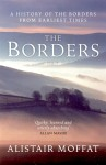 The Borders: A History of the Borders from Earliest Times - Alistair Moffat