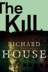 The Kill (The Kills Book 3) - Richard House