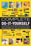 Complete Do-It-Yourself: An Essential Guide to Painting, Papering, Tiling, Flooring, Woodwork, Shelves and Storage, Home Repairs, Home Insulation, Outdoor Projects and Outdoor Repairs - John McGowan