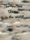 The Smelliest Cheese in the World - Stephanie Dagg