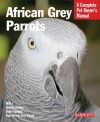 African Grey Parrots: Everything about History, Care, Nutrition, Handling, and Behavior - Margaret T. Wright