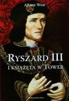 Ryszard III i ksiazeta w Tower - Alison Weir