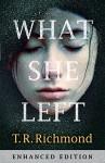 What She Left: Enhanced Edition - T.R. Richmond