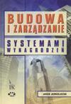 Budowa i zarządzanie systemami wynagrodzeń - JACEK JĘDRZEJCZAK