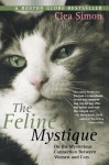 The Feline Mystique: On the Mysterious Connection Between Women and Cats - Clea Simon