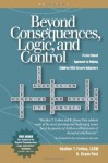 Beyond Consequences, Logic, and Control: A Love-Based Approach to Helping Attachment-Challenged Children With Severe Behaviors, Volume 1 - Heather T. Forbes, B. Bryan Post
