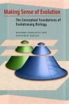 Making Sense of Evolution: The Conceptual Foundations of Evolutionary Biology - Massimo Pigliucci, Jonathan Kaplan