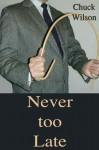Never Too Late - Chuck Wilson, Bethany Burke