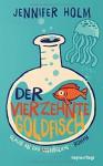 Der vierzehnte Goldfisch: Roman - Jennifer Holm, Beate Brammertz