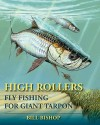 High Rollers: Fly Fishing for Giant Tarpon - Bill Bishop