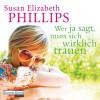 Wer Ja sagt, muss sich wirklich trauen - Susan Elizabeth Phillips, Rike Schmid, Deutschland Random House Audio