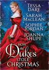 How the Dukes Stole Christmas: A Holiday Romance Anthology - Sophie Jordan, Sarah MacLean, Tessa Dare, Joanna Shupe
