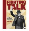 Fighting Talk: Stirring Speeches And Battle Cries From History's Greatest Warriors And Revolutionaries - James Inglis