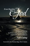 Even Dawkins Has a God: Probing and exposing the weaknesses in Richard Dawkins' arguments in The God Delusion - Neil Laing