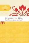 Resting in Him: I Need to Slow Down But I Can't! - Margaret Feinberg, Patsy Clairmont
