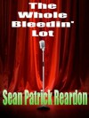 The Whole Bleedin' Lot - Sean Patrick Reardon