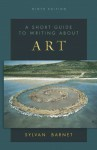A Short Guide to Writing About Art (The Short Guide Series) - Sylvan Barnet