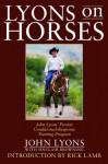 Lyons on Horses: John Lyons' Proven Conditioned-Response Training Program - John Lyons, Rick Lamb, Sinclair Browning