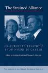The Strained Alliance: U.S.-European Relations from Nixon to Carter - Matthias Schulz, Thomas A. Schwartz