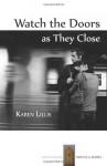 Watch the Doors As They Close - Karen Lillis