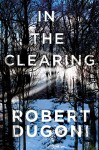 In the Clearing (Tracy Crosswhite Book 3) - Robert Dugoni