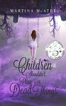 Children Shouldn't Play with Dead Things (Dead Things Series Book 1) - Martina McAtee
