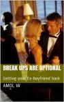 Break ups are optional: Getting your Ex-boyfriend back - Amol w, maria Walsh