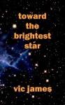 Toward the Brightest Star - Vic James