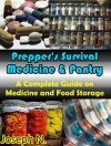 Prepper's Survival Medicine and Pantry: A Complete Guide on Medicine and Food Storage - Joseph N.