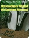Graverobbers Wanted: (No Experience Necessary) (Andrew Mayhem #1) - Jeff Strand