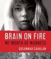 [(Brain on Fire: My Month of Madness )] [Author: Susannah Cahalan] [Nov-2012] - Susannah Cahalan