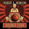 Double Star - Robert A. Heinlein, Tom Weiner, Inc. Blackstone Audio